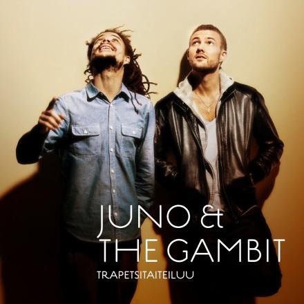 Juno & The Gambit - Trapetsitaiteiluu